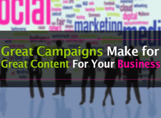 Great Campaigns Make for Great Content for Your Business