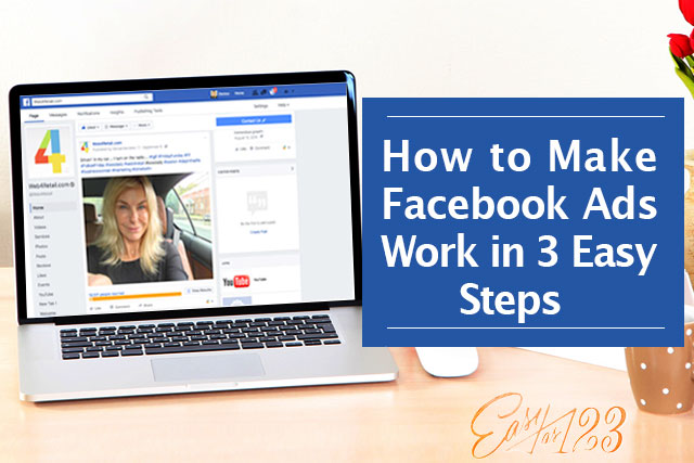How to Make Facebook Ads Work in 3 Easy Steps
