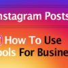 Instagram Posts: How to Use Tools for Business