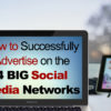 How to Successfully Advertise on the 4 BIG Social Media Networks
