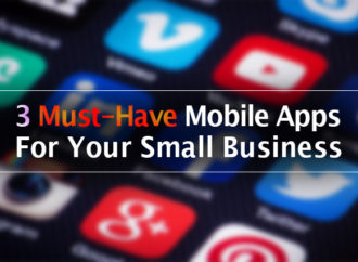 3 Must-have Mobile Apps for Your Small Business