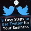 8 Easy Steps to Use Twitter for Your Business