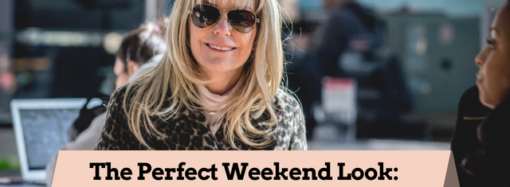 The Perfect Weekend Look: 6 Top Tips for the Professional Woman